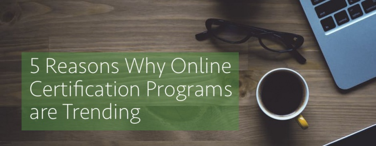 an article explaining why online certification programs are trending