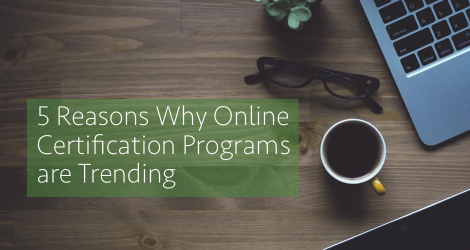 5 reasons why online certification programs are trending - institute od